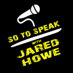 So to Speak w/ Jared Howe